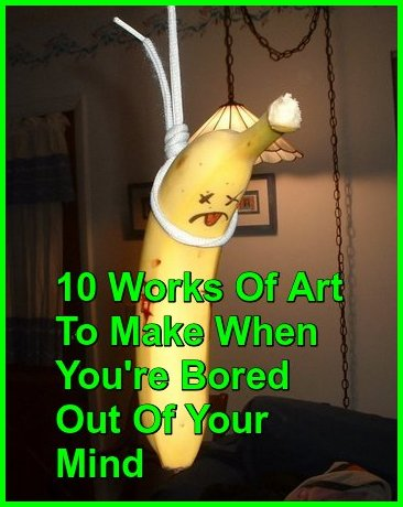 10 works of art to make when you 39 re bored out of your mind. Black Bedroom Furniture Sets. Home Design Ideas