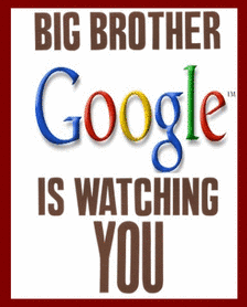 Big Brother Google is Watching You