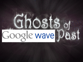 Ghosts of Google Wave Past!