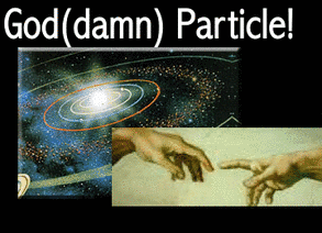 The God(damn) Particle!