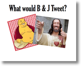 What Would Buddha & Jesus Tweet