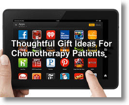 10 Thoughtful Gifts For Chemotherapy Patients