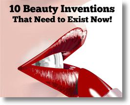 Top 10 Beauty Inventions that Need to Exist Now