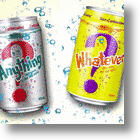 Anything/Whatever: Its A Soda Surprise Every Time You Pop A Can!