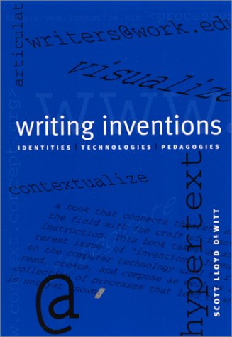 Writing Inventions: Identities, Technologies, Pedagogies by Scott Lloyd DeWitt
