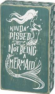 kinda pissed about not being a mermaid sign